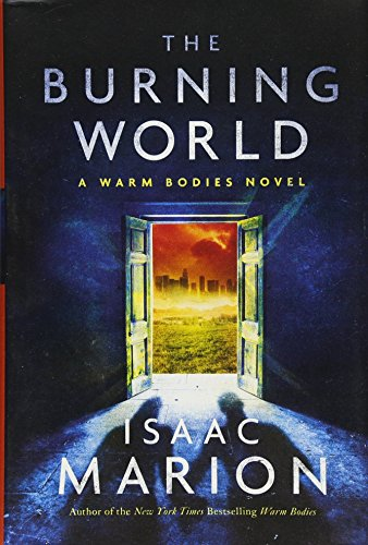 The Burning World: A Warm Bodies Novel (The Warm Bodies Series, Band 2)