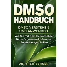DMSO Handbuch: DMSO verstehen und anwenden. Wie Sie mit dem Heilmittel der Natur Schmerzen lindern und Entzündungen heilen. (German Edition)