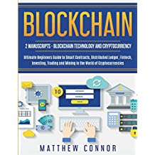 Blockchain: Blockchain Technology and Cryptocurrency: Ultimate Beginner's Guide to Smart Contracts, Distributed Ledger, Fintech, Investing, Trading and Mining in the World of Cryptocurrencies