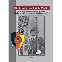 """Die Garde des Erich Mielke: Der militärisch-operative Arm des MfS. Das Berliner Wachregiment """"Feliks Dzierzynski"""""""