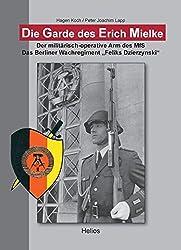 Die Garde des Erich Mielke: Der militärisch-operative Arm des MfS. Das Berliner Wachregiment