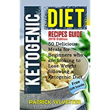Ketogenic Diet Cookbook for Beginners: Recipes Guide - 50 Delicious Meals for Beginners who are looking to lose weight following a Ketogenic Diet (Ketogenic ... meals, Keto cookbook, Weight Loss 1)
