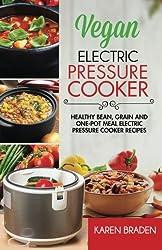 Vegan Electric Pressure Cooker: Healthy Bean, Grain And One-Pot Meal Electric Pressure Cooker Recipes