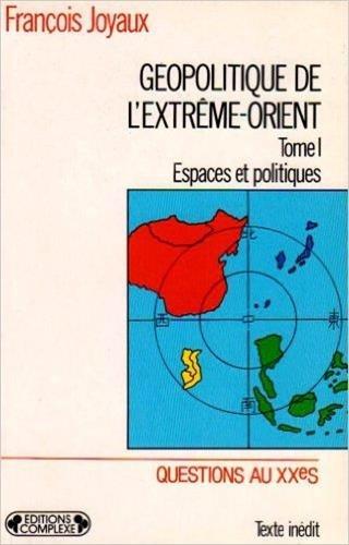 Géopolitique de l'Extrême-Orient : Tome 1 : Espaces et politiques par F.Joyaux