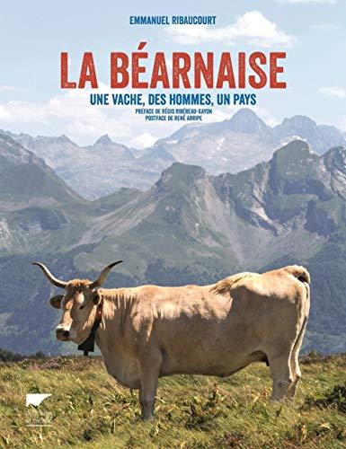 La béarnaise - Une vache, des hommes, un pays par Emmanuel Ribaucourt