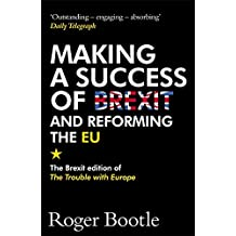 Making a Success of Brexit and Reforming the EU: The Brexit edition of The Trouble with Europe