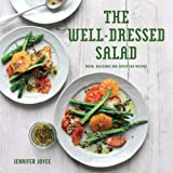 Well-Dressed Salad: Contemporary, Delicious and Satisfying Recipes for Salads