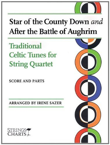 Star of the County Down and after the Battle of Aughrim: Traditional Celtic Tunes for String Quartet Sheet Music (String Letter Publishing) (Strings) by Irene Sazer (2010-02-01) -
