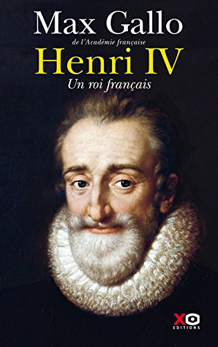 Henri IV, un roi français par Max Gallo