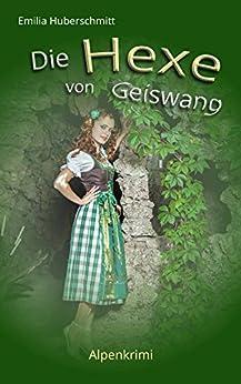 Die Hexe von Geiswang: Alpenkrimi von [Huberschmitt, Emilia]