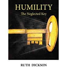 Humility: the neglected Key: Humility by Ruth Dickson (2013-04-23)
