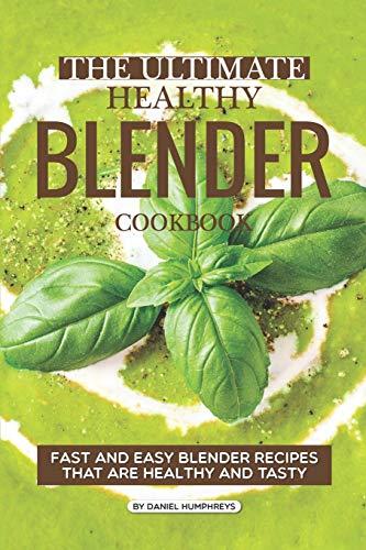 The Ultimate Healthy Blender Cookbook: Fast and Easy Blender Recipes That are Healthy and Tasty (Bottle Ninja Blender)