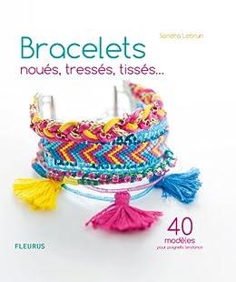 Bracelets noués, tressés, tissés… 40 modèles pour poignets tendance par [Lebrun, Sandra]