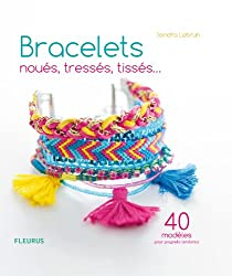 Bracelets noués, tressés, tissés… 40 modèles pour poignets tendance (Art et techniques) (French Edition)