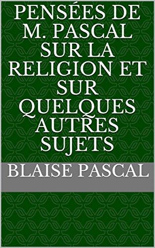 Pensées de M. Pascal sur la religion et sur quelques autres sujets par Blaise  Pascal