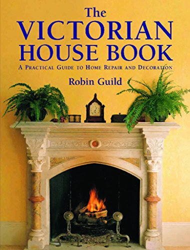 [(The Victorian House Book : A Practical Guide to Home Repair and Decoration)] [By (author) Robin Guild ] published on (December, 2007)