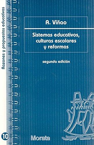 Sistemas Educativos, Culturas Escolares Y Reformas por Antonio Viñao Frago