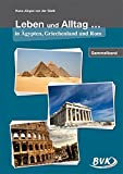 Leben und Alltag in Ägypten, Griechenland und Rom: Sammelband - Hans-Jürgen van der Gieth