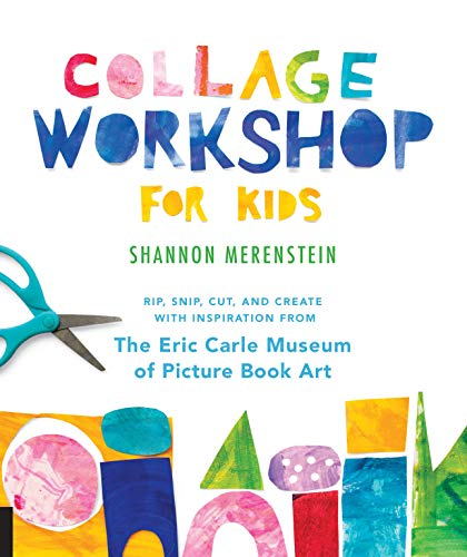 Collage Workshop for Kids: Rip, snip, cut, and create with inspiration from The Eric Carle Museum (Carle Eric Handwerk)