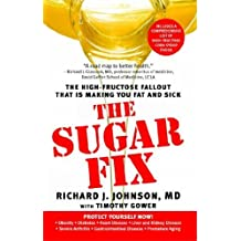 The Sugar Fix: The High-Fructose Fallout That Is Making You Fat and Sick by Richard J. Johnson M.D. (2009-04-28)