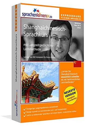 Shanghaichinesisch-Expresskurs mit Langzeitgedächtnis-Lernmethode von Sprachenlernen24: Fit für die Reise nach Shanghai. PC CD-ROM + MP3-Audio-CD für Windows 10,8,7,Vista,XP/Linux/Mac OS X