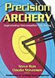 Precision Archery: For Pin-Point Accuracy in: Target Shooting, Field Competition, Bow Hunting