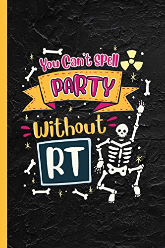 You Can't Spell Party Without RT: Notebook & Journal Or Diary Gift for  Radiology Technicians / Rad Tech, Wide Ruled Paper (120 Pages, 6x9