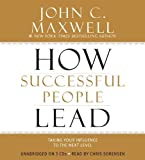 How Successful People Lead: Taking Your Influence to the Next Level by John C. Maxwell (May 21 2013)