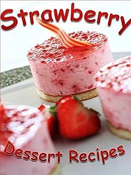 Strawberry Dessert Recipes: 35 Family-Favorite Strawberry Dessert Recipes: Strawberry Pies, Cheesecakes, Soufflés, Cakes, Cobblers, & More (English Edition) par [Leed, Donna]