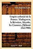 Empire colonial de la France. Madagascar, la Réunion, Mayotte, les Comores, Djibouti (Éd.1900)