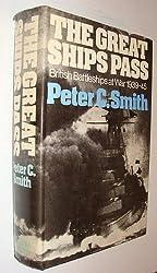 The Great Ships Pass: British Battleships at War 1939-1945
