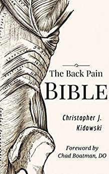 The Back Pain Bible: A Breakthrough Step-By-Step Self-Treatment Process To End Chronic Back Pain Forever by [Kidawski, Christopher J.]