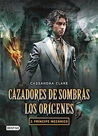 Príncipe mecánico (Cazadores de sombras - Los orígenes 2) par Cassandra Clare