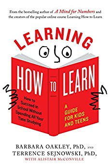 Learning How to Learn: How to Succeed in School Without Spending All Your Time Studying; A Guide for Kids and Teens (English Edition) di [Oakley, Barbara, Sejnowski, Terrence, McConville, Alistair]