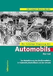 Der holprige Siegeszug des Automobils 1895 - 1930: Zur Motorisierung des Straßenverkehrs in Frankreich, Deutschland und der Schweiz