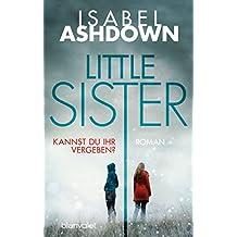 Little Sister - Kannst du ihr vergeben?: Roman (German Edition)
