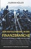 Der digitale Wandel in der Finanzbranche: Wie Fintechs, Robo Advisor und Blogger die Banken schlagen - Florian Müller
