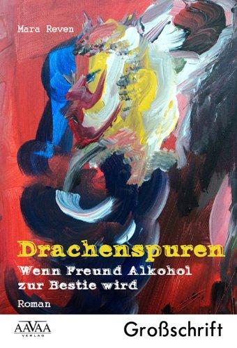 Drachenspuren - Sonderformat Großschrift: Wenn Freund Alkohol zur Bestie wird