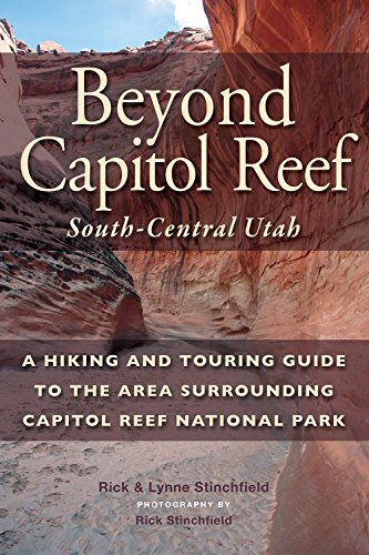 Beyond Capital Reef: South-Central Utah: A Hiking and Touring Guide to the Area Surrounding Capitol Reef National Park (Utah Guide)