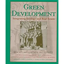 Green Development: Integrating Ecology and Real Estate by Rocky Mountain Institute (1998-01-01)