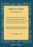 Clavis Homerica, Sive Lexicon Vocabulorum Omnium, Quæ in Iliade Homeri, Nec Non Potissimâ Odyssææ Parte Continentur:
