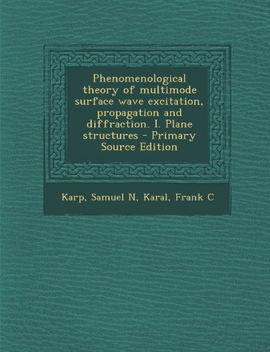 Phenomenological Theory of Multimode Surface Wave Excitation, Propagation and Diffraction. I. Plane Structures - Primary Source Edition