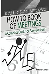 How to Book of Meetings: Conducting Effective Meetings: Learn How to Write Minutes for Meetings Using Samples: 1 (How to series) by J H Hood (21-Jun-2013) Paperback