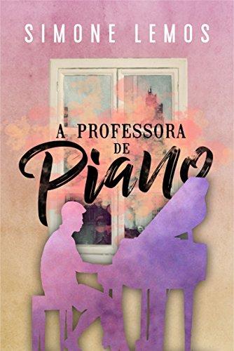 A professora de piano (Portuguese Edition) por Simone Lemos