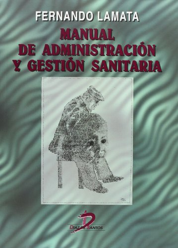 Manual de administración y gestión sanitaria por Fernando Lamata Cotanda