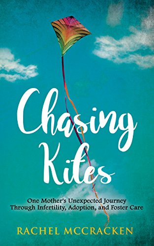Chasing Kites: One Mother's Unexpected Journey Through Infertility, Adoption, and Foster Care (English Edition)