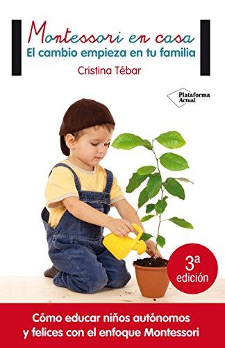 Montessori en casa: El cambio empieza en tu familia por Cristina Tébar Montes