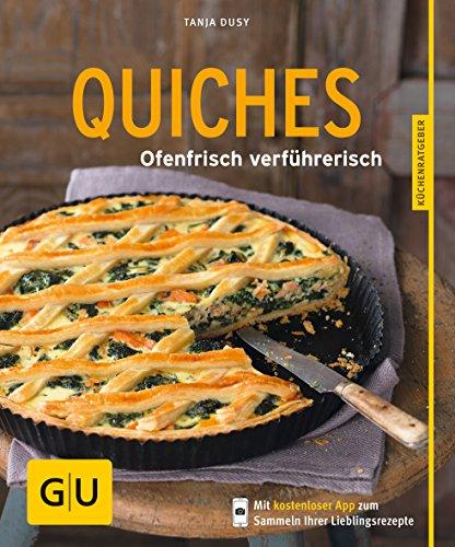 Quiches: Ofenfrisch verführerisch -