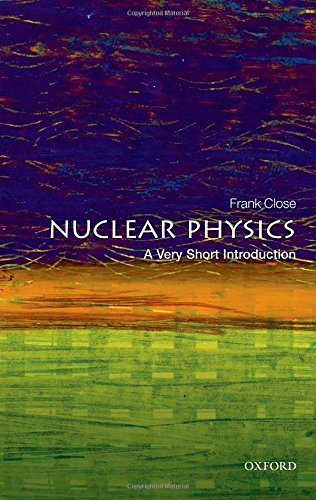 Nuclear Physics: A Very Short Introduction (Very Short Introductions)