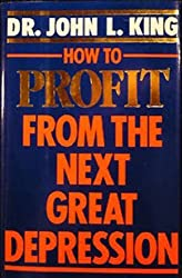 King Dr. John L. : How to Profit from the Next Depression (Signet)
